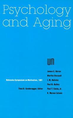 Nebraska Symposium on Motivation, 1991, Volume 39: Psychology and Aging - Nebraska Symposium on Motivation (Hardback)