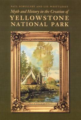 Myth and History in the Creation of Yellowstone National Park (Hardback)