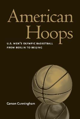 American Hoops: U.S. Men's Olympic Basketball from Berlin to Beijing (Paperback)