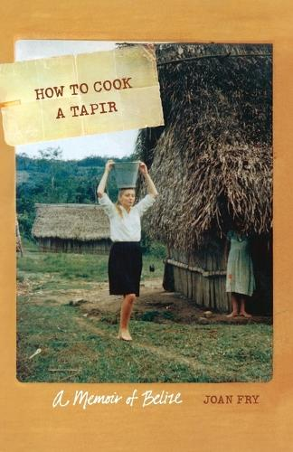 How to Cook a Tapir: A Memoir of Belize - At Table (Paperback)