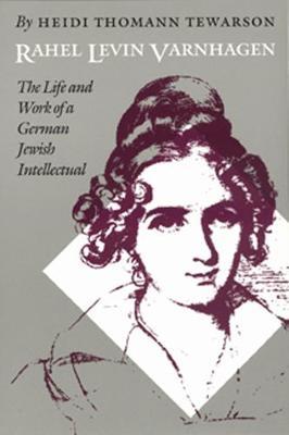 Rahel Levin Varnhagen: The Life and Work of a German Jewish Intellectual - Texts and Contexts (Hardback)