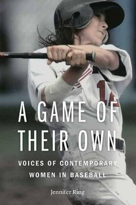 A Game of Their Own: Voices of Contemporary Women in Baseball (Hardback)