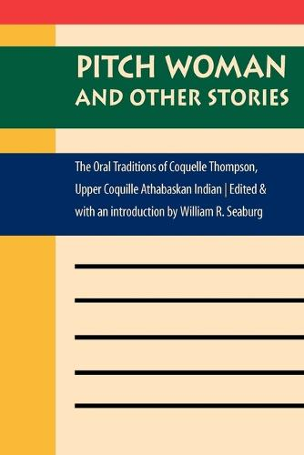 Pitch Woman and Other Stories: The Oral Traditions of Coquelle Thompson, Upper Coquille Athabaskan Indian - Native Literatures of the Americas and Indigenous World Literatures (Paperback)