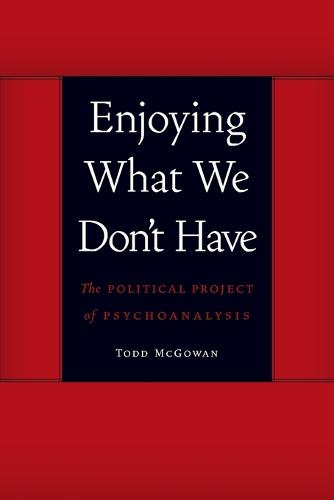 Enjoying What We Don't Have: The Political Project of Psychoanalysis - Symploke Studies in Contemporary Theory (Paperback)
