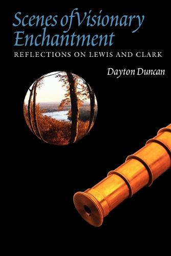 Scenes of Visionary Enchantment: Reflections on Lewis and Clark (Paperback)