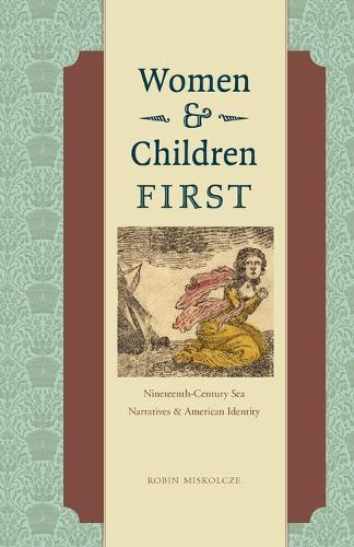 Women and Children First: Nineteenth-Century Sea Narratives and American Identity (Paperback)