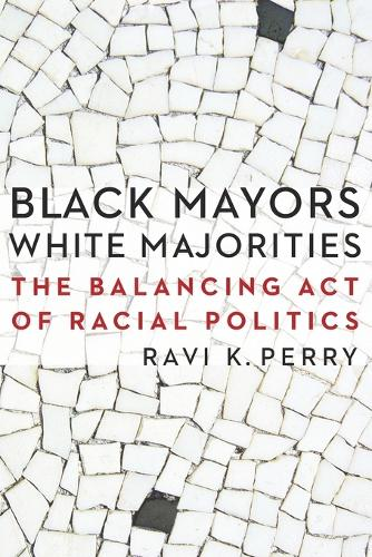 Black Mayors, White Majorities: The Balancing Act of Racial Politics - Justice and Social Inquiry (Paperback)
