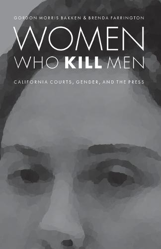 Women Who Kill Men: California Courts, Gender, and the Press - Law in the American West (Paperback)