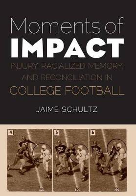 Moments of Impact: Injury, Racialized Memory, and Reconciliation in College Football (Hardback)