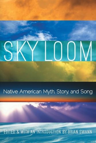 Sky Loom: Native American Myth, Story, and Song - Native Literatures of the Americas and Indigenous World Literatures (Paperback)