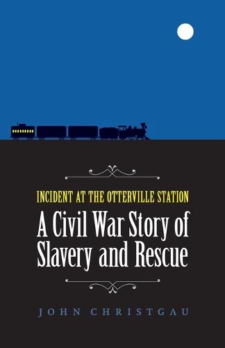Incident at the Otterville Station: A Civil War Story of Slavery and Rescue (Paperback)