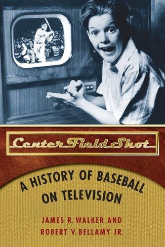 Center Field Shot: A History of Baseball on Television (Paperback)