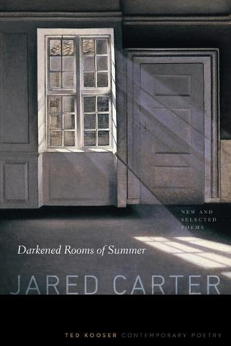 Darkened Rooms of Summer: New and Selected Poems - Ted Kooser Contemporary Poetry (Paperback)