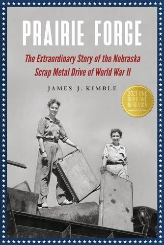 Prairie Forge: The Extraordinary Story of the Nebraska Scrap Metal Drive of World War II (Paperback)