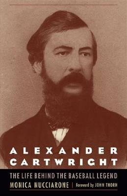 Alexander Cartwright: The Life behind the Baseball Legend (Paperback)