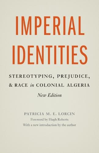 Imperial Identities: Stereotyping, Prejudice, and Race in Colonial Algeria, New Edition (Paperback)