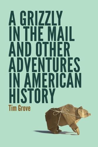 A Grizzly in the Mail and Other Adventures in American History (Paperback)