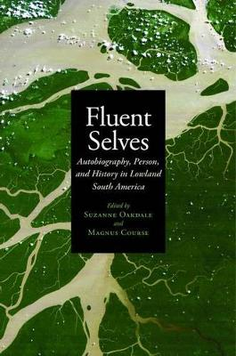 Fluent Selves: Autobiography, Person, and History in Lowland South America (Hardback)