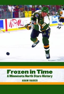 Frozen in Time: A Minnesota North Stars History (Hardback)