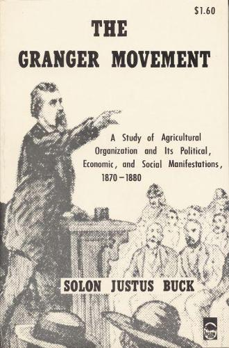 The Granger Movement: A Study of Agricultural Organization and Its Political, Economic, and Social Manifestations, 1870-1880 (Paperback)