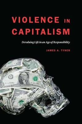 Violence in Capitalism: Devaluing Life in an Age of Responsibility (Hardback)