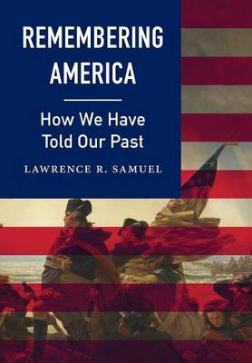 Remembering America: How We Have Told Our Past (Hardback)
