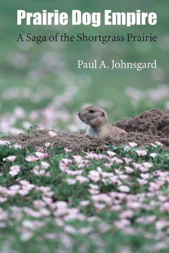 Prairie Dog Empire: A Saga of the Shortgrass Prairie (Paperback)