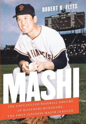 Mashi: The Unfulfilled Baseball Dreams of Masanori Murakami, the First Japanese Major Leaguer (Hardback)