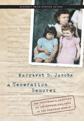 A Generation Removed: The Fostering and Adoption of Indigenous Children in the Postwar World (Hardback)