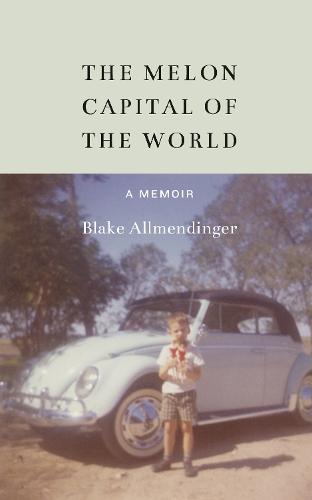 The Melon Capital of the World: A Memoir (Hardback)