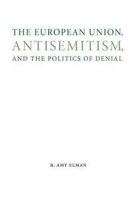 The European Union, Antisemitism, and the Politics of Denial - Studies in Antisemitism (Hardback)