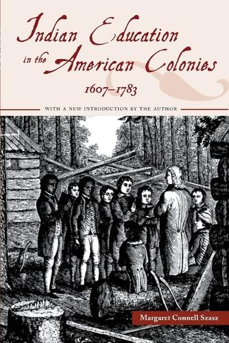 Indian Education in the American Colonies, 1607-1783 - Indigenous Education (Paperback)