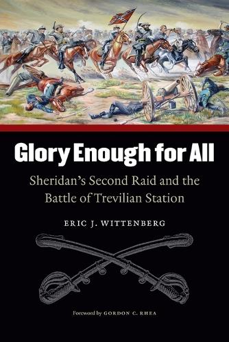 Glory Enough for All: Sheridan's Second Raid and the Battle of Trevilian Station (Paperback)