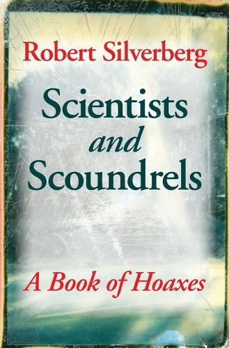 Scientists and Scoundrels: A Book of Hoaxes - Extraordinary World (Paperback)