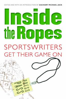 Inside the Ropes: Sportswriters Get Their Game On (Paperback)