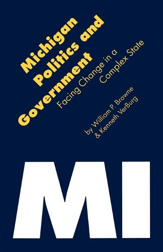 Michigan Politics and Government: Facing Change in a Complex State - Politics and Governments of the American States (Paperback)