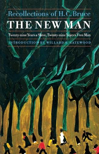 The New Man: Twenty-Nine Years a Slave, Twenty-Nine Years a Free Man. Recollections of H. C. Bruce (Paperback)