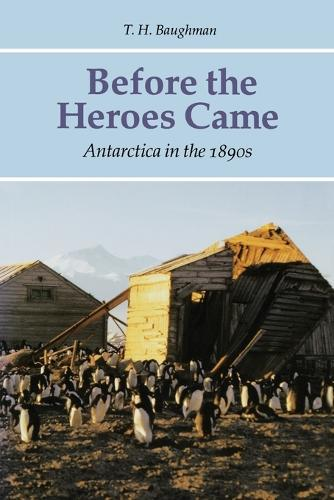 Before the Heroes Came: Antarctica in the 1890s (Paperback)