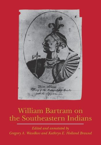 William Bartram on the Southeastern Indians - Indians of the Southeast (Paperback)