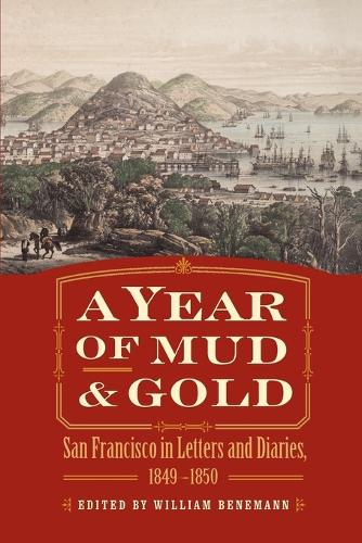 A Year of Mud and Gold: San Francisco in Letters and Diaries, 1849-1850 (Paperback)