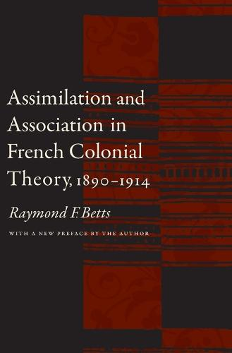 Assimilation and Association in French Colonial Theory, 1890-1914 (Paperback)