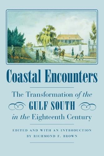 Coastal Encounters: The Transformation of the Gulf South in the Eighteenth Century (Paperback)
