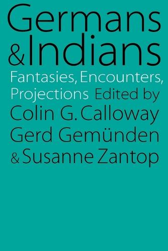 Germans and Indians: Fantasies, Encounters, Projections (Paperback)