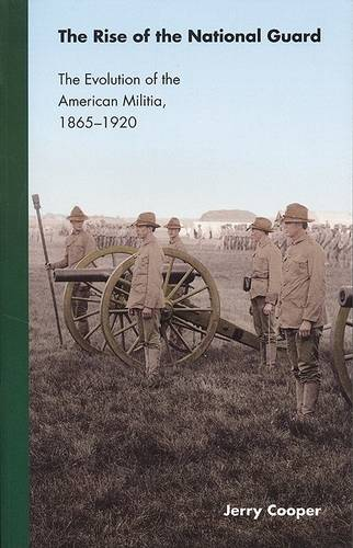 The Rise of the National Guard: The Evolution of the American Militia, 1865-1920 - Studies in War, Society, and the Military (Paperback)