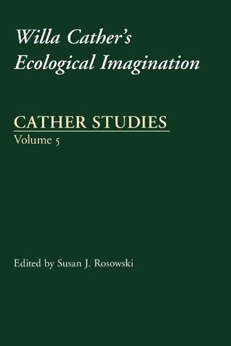 Cather Studies, Volume 5: Willa Cather's Ecological Imagination - Cather Studies (Paperback)