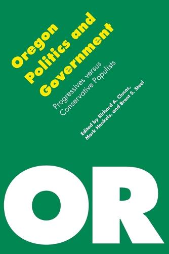 Oregon Politics and Government: Progressives versus Conservative Populists - Politics and Governments of the American States (Paperback)