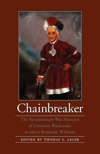 Chainbreaker: The Revolutionary War Memoirs of Governor Blacksnake as told to Benjamin Williams - American Indian Lives (Paperback)