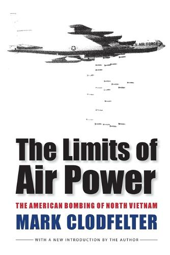 The Limits of Air Power: The American Bombing of North Vietnam (Paperback)
