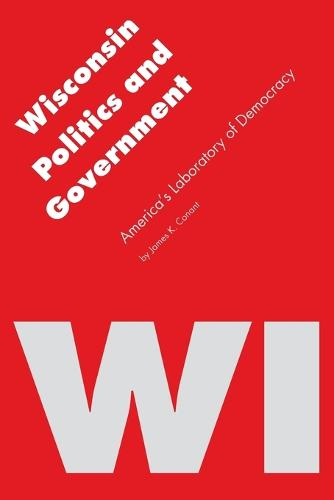 Wisconsin Politics and Government: America's Laboratory of Democracy - Politics and Governments of the American States (Paperback)