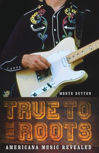 True to the Roots: Americana Music Revealed (Paperback)